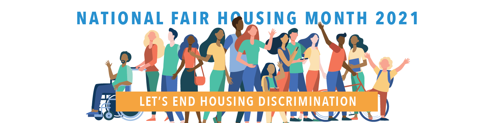 Group of people under text saying Fair Housing Month 2021 and let's end housing discrimination